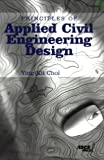 Principles of Applied Civil Engineering Design, Choi, Ying-Kit, 0784407126