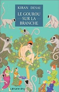 Le gourou sur la branche : roman, Desai, Kiran