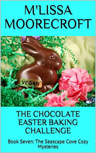 THE CHOCOLATE EASTER BAKING CHALLENGE: Book Seven: The Seascape Cove Cozy Mysteries by [MOORECROFT, M'LISSA]