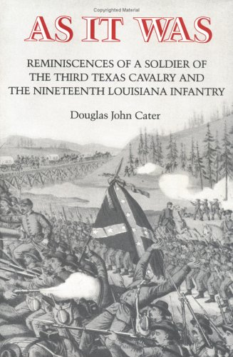 As It Was: Reminiscences of a Soldier of the Third Texas Cavalry and the Nineteenth Louisiana Infantry