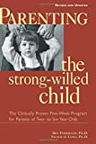 Parenting the Strong-Willed Child: The Clinically Proven Five-Week Program for Parents of Two- to Six-Year-Olds [Revised and Updated Edition]