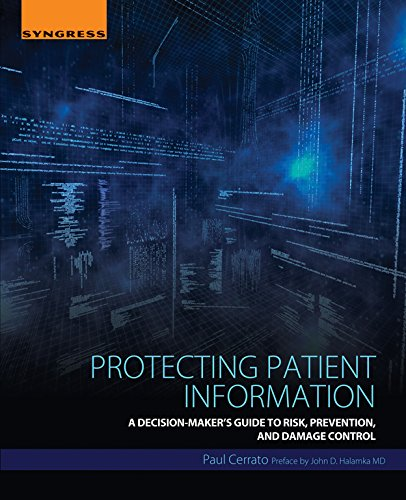 Protecting Patient Information: A Decision-Maker's Guide to Risk, Prevention, and Damage Control (Health Information Portability And Accountability Act Hipaa)