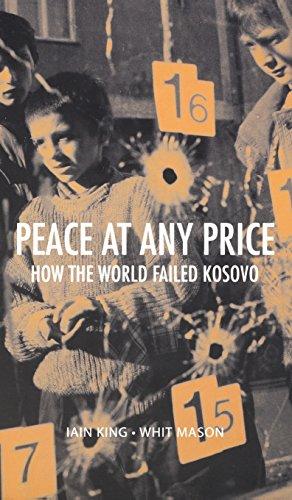 Peace at Any Price: How the World Failed Kosovo (Crises in World Politics) ()