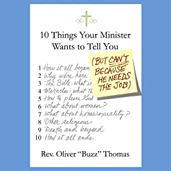 Ten Things Your Minister Wants to Tell You (But Can't, Because He Needs the Job)