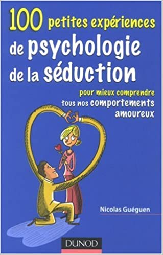 Télécharger en ligne 100 petites expériences de psychologie de séduction : Pour mieux comprendre tous nos comportements amoureux pdf, epub ebook