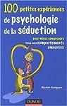 100 petites expériences de psychologie de séduction : Pour mieux comprendre tous nos comportements amoureux par Guéguen