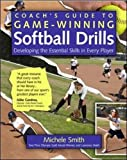 img - for Coach's Guide to Game-Winning Softball Drills: Developing the Essential Skills in Every Player book / textbook / text book