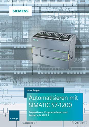 Automatisieren Mit SIMATIC S7 1200  Programmieren Projektieren Und Testen Mit STEP 7