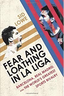 Fear and Loathing in La Liga: Barcelona, Real Madrid, and the Worlds Greatest