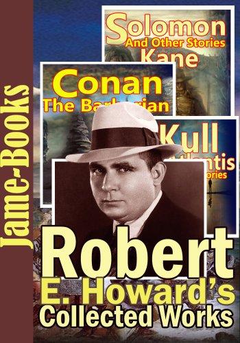 Robert E. Howard's Collected Works :  129 Works! (Conan the Barbarian, Solomon Kane, Breckinridge Elkins, El Borak, Kull of Atlantis ,Plus More!)