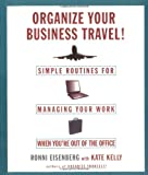img - for Organize Your Business Travel : Simple Routines for Managing Your Work When You're Out of the Office book / textbook / text book