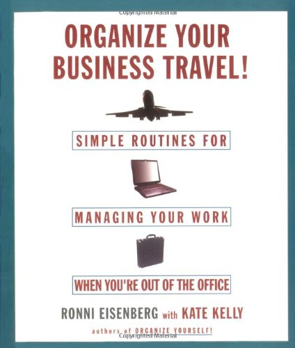 Organize Your Business Travel  Simple Routines For Managing Your Work WhenYour O Ut Of The Office  Simple Routines For Managing Your Work When You're Out Of The Office