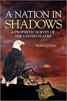 A Nation in Shadows: A prophetic survey of the United States by Michael Q Irwin (2009-12-30)