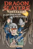 img - for Class Trip to the Cave of Doom #3 (Dragon Slayers' Academy) book / textbook / text book