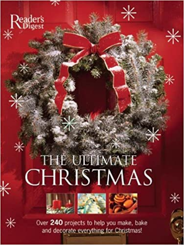 The Ultimate Christmas Book: Over 240 Holiday Craft, Food, And Decorating  Ideas: Editors Of Readeru0027s Digest: 9780888507990: Amazon.com: Books