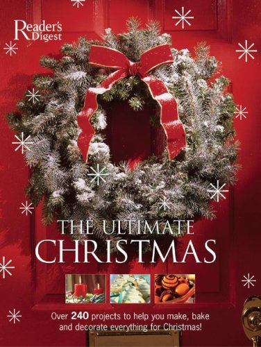 The Ultimate Christmas Book: Over 240 Holiday Craft, Food, and Decorating Ideas