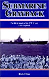 Submarine Grayback: The Life & Death of the Ww II Sub Uss Grayback