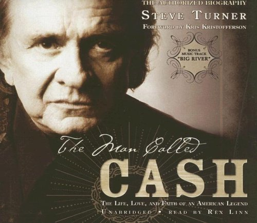 The Man Called Cash: The Life, Love, And Faith of an American Legend - the Authorized Biography [UNABRIDGED]
