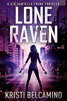 Lone Raven (Gia Santella Crime Thrillers  Book 4) by [Belcamino, Kristi]