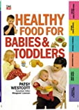 Healthy Food for Babies and Toddlers, Patsy Westcott, 0737016043