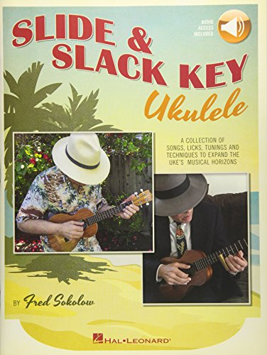 Slide & Slack Key Ukulele: A Collection of Songs, Licks, Tunings and Techniques to Expand the Uke's Musical (Slack Band)
