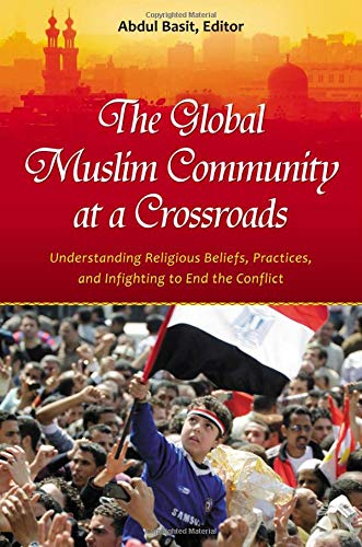 Read Online The Global Muslim Community at a Crossroads: Understanding Religious Beliefs, Practices, and Infighting to End the Conflict (Practical and Applied Psychology) ebook