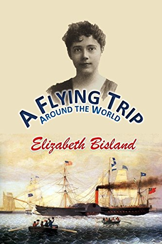 A Flying Trip  Around the World (1891) (Nellie Bly Around The World In 80 Days)