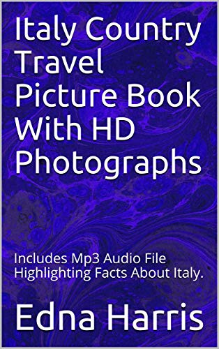 Italy Photograph - Italy Country Travel Picture Book With HD Photographs: Includes Mp3 Audio File Highlighting Facts About Italy.