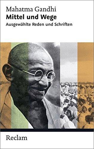 Mittel und Wege: Ausgewählte Reden und Schriften (Reclam Taschenbuch) Taschenbuch – 18. März 2015 Gita Dharampal-Frick Mahatma Gandhi Philipp jun. GmbH