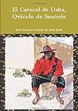 El Caracol de Osha, oráculo de Santería, José Francisco Ferrer de Sant Jordi, 1445755513