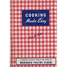 Cooking Made Easy A Domestic Science Course for Users of Monarch Pastry Flour