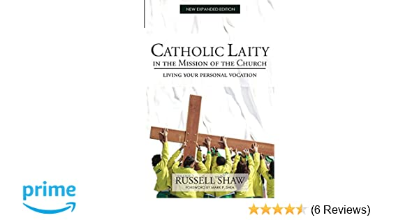 Catholic Laity In The Mission Of Church Living Out Your Lay Vocation Russell Shaw 9781494996284 Amazon Books