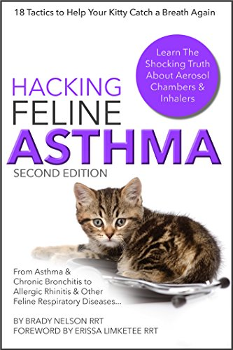 (Asthma Cats | Hacking Feline Asthma - 18 Tactics To Help Your Kitty Catch Their Breath Again | Chronic Bronchitis, Allergic Rhinitis & Other Cat or Kitten Respiratory Disease Treatment...)