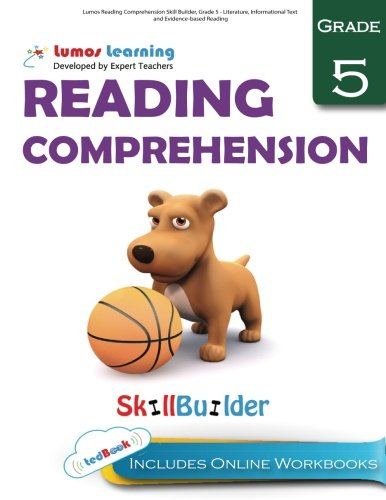 Lumos Reading Comprehension Skill Builder, Grade 5 - Literature, Informational Text and Evidence-based Reading: Plus Online Activities, Videos and Apps (Lumos Language Arts Skill Builder) (Volume 1)