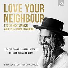 Love Your Neighbour: Es geht nicht um mich, aber es ist meine Geschichte Hörbuch von David Togni, Andrea Specht Gesprochen von: Andi Weiss