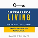 Minimalism Living: Minimalist Living Principles for a Simpler Existence |  Minimalism Living Journey