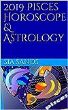 2019 Pisces Horoscope & Astrology (2019 Horoscopes Book 12)