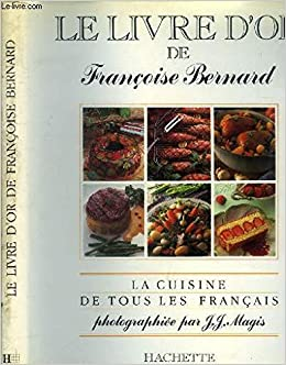 Le Livre D Or De Francoise Bernard La Cuisine De Tous Les