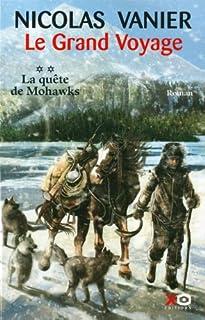 Le grand voyage : [2] : La quête de Mohawks, Vanier, Nicolas