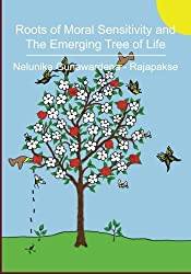 Roots of Moral Sensitivity and The Emerging Tree of Life by Nelunika Gunawardena - Rajapakse (2012-02-06)