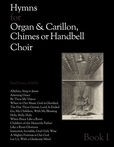 Hymns for Organ & Carillon, Chimes or Handbell Choir: Book 1