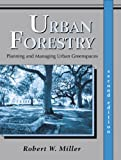 Urban Forestry : Planning and Managing Urban Greenspaces, Miller, Robert W., 1577665104