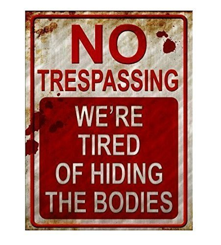No Trespassing We're Tired of Hiding the Bodies Metal Sign (Weathered Metal Sign)