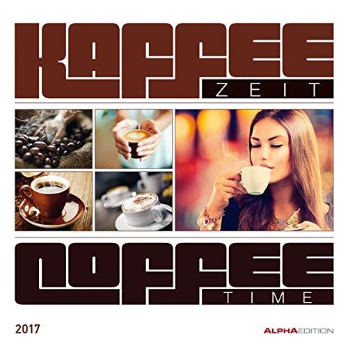 Kaffezeit 2017 - Coffee - Broschürenkalender (30 x 60 geöffnet) - Küchenplaner - Küchenkalender - Wandplaner