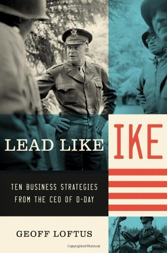 Lead Like Ike: Ten Business Strategies from the CEO of D-Day English Language edition by Loftus, Geoff (2010) Hardcover