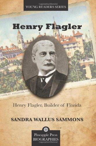 Henry Flagler, Builder of Florida (Pineapple Press Biography)