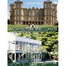 [(Architecture and Climate: An Environmental History of British Architecture 1600-2000 )] [Author: Dean Hawkes] [Mar-2012]