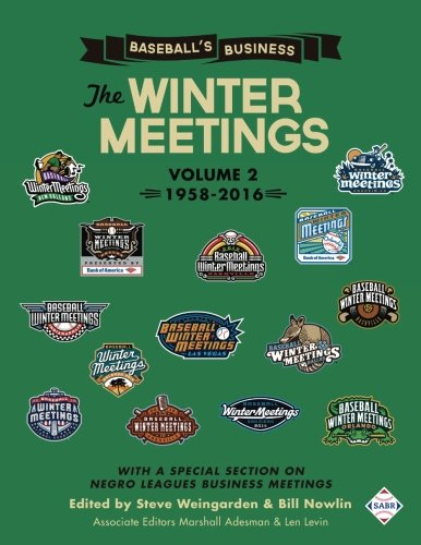 Baseball's Business: The Winter Meetings: 1958-2016 (Volume Two) (The SABR Digital Library) (Volume 53)