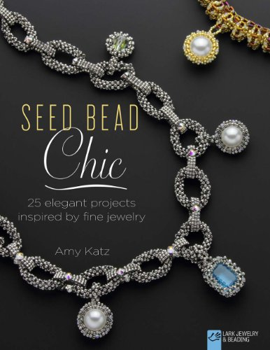 Surface Beading - Seed Bead Chic: 25 Elegant Projects Inspired by Fine Jewelry (Lark Jewelry & Beading Bead Inspirations)