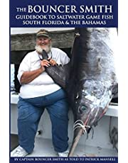 The Bouncer Smith Guidebook to Saltwater Game Fishing: South Florida and the Bahamas